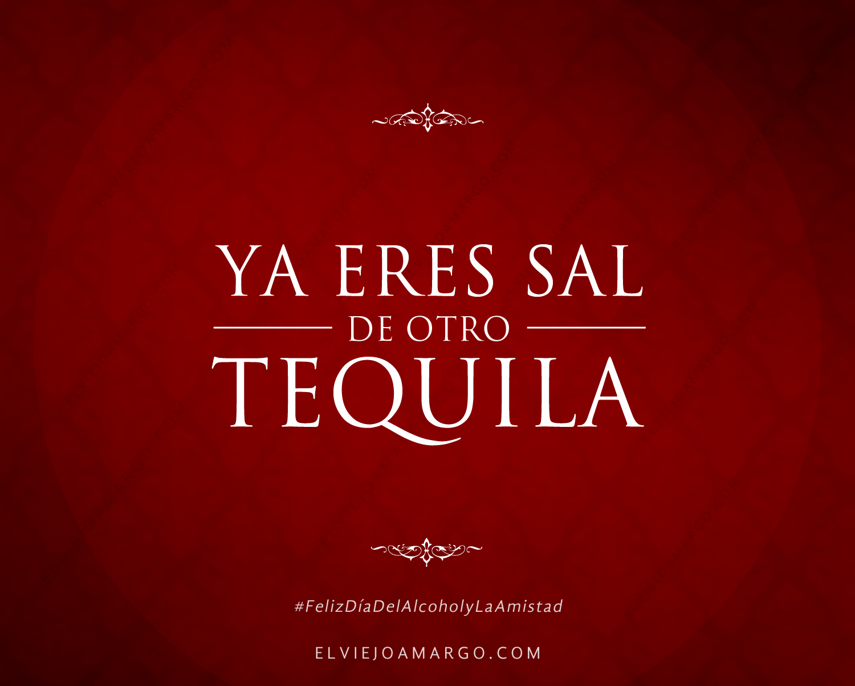 ya eres sal de otro tequila
