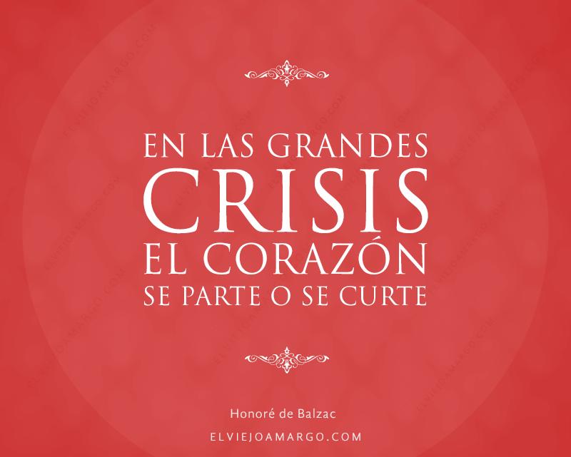 frases balzac en las grandes crisis el corazon se parte o se curte