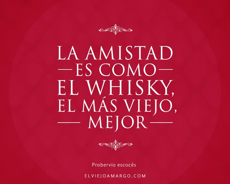 frases whisky la amistad es como el whisky