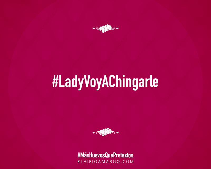 lady voy a chingarle