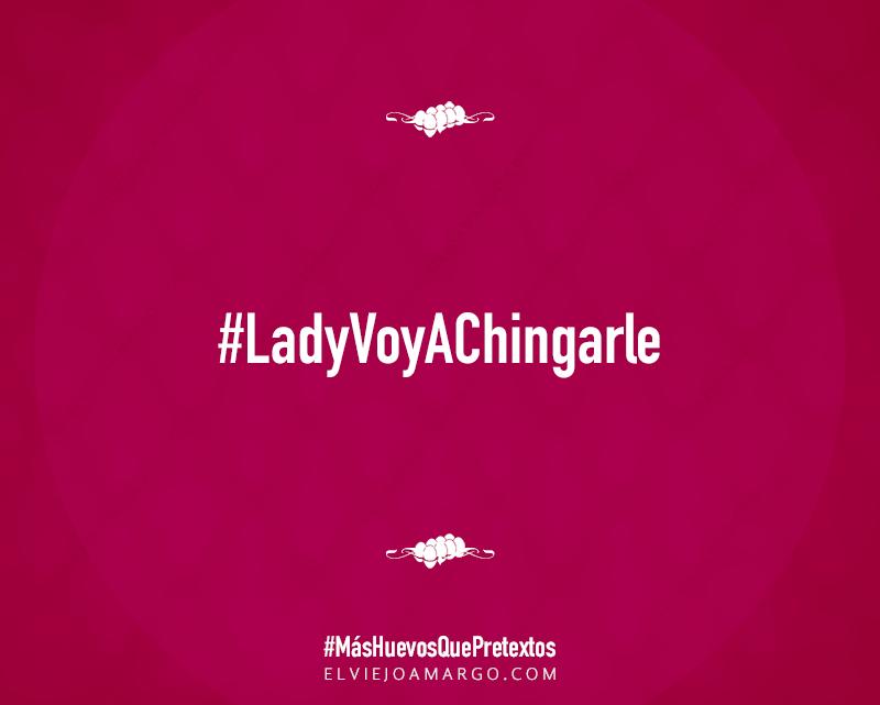 lady voy a chingarle