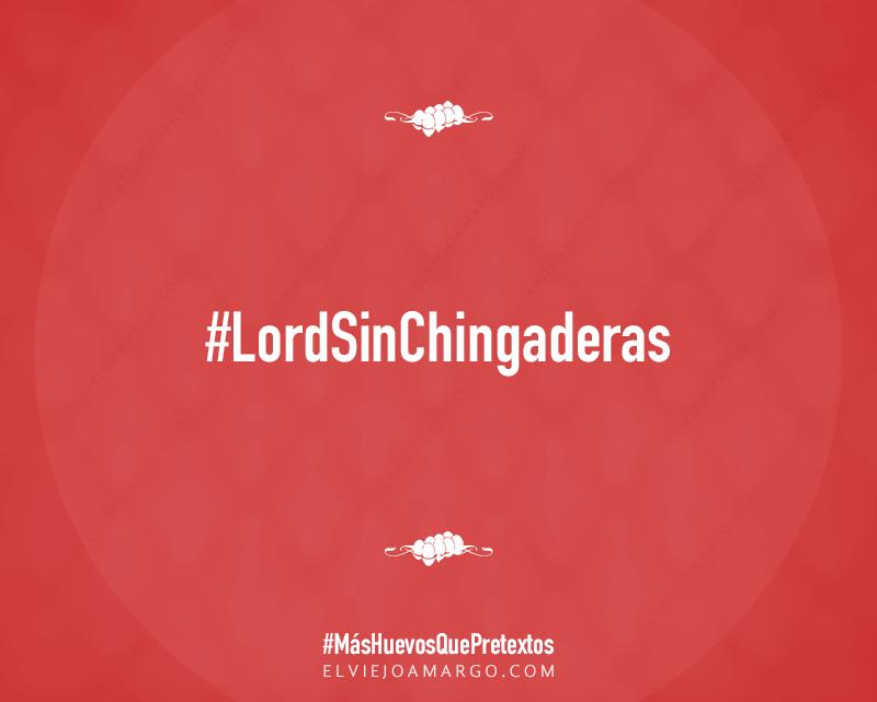 lord sin chingaderas