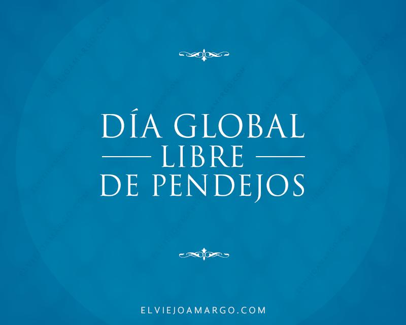 dia global libre de pendejos