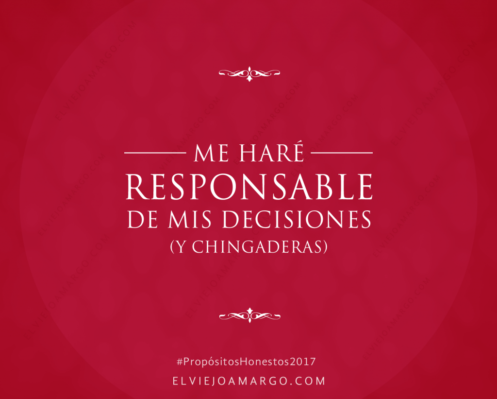 propositos-honestos-2017-me-hare-responsable-de-mis-decisiones-y-chingaderas