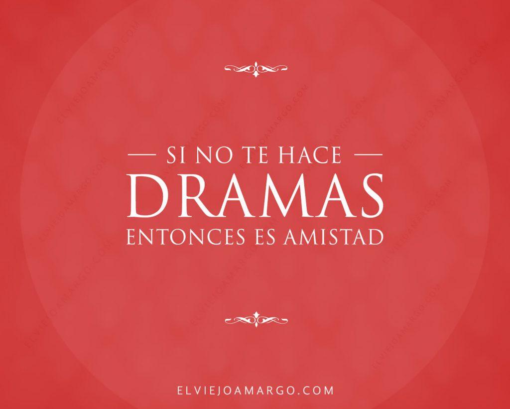 si no te hace dramas entonces es amistad